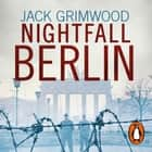 Nightfall Berlin - 'A fine book for those who enjoy vintage Le Carre' IAN RANKIN audiobook by Jack Grimwood, Daniel Weyman