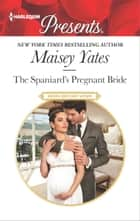 The Spaniard's Pregnant Bride eBook by Maisey Yates