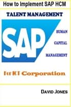 How to Implement SAP HCM- Talent Management Processes for ICT Corporation eBook by David Jones