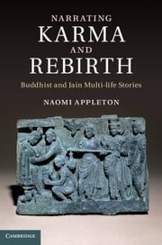 Narrating Karma and Rebirth - Buddhist and Jain Multi-Life Stories ebook by Dr Naomi Appleton
