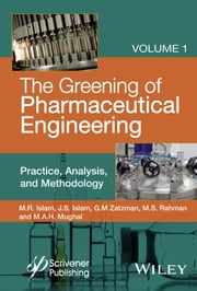 The Greening of Pharmaceutical Engineering, Practice, Analysis, and Methodology ebook by M. R. Islam,Jaan S. Islam,Gary M. Zatzman,M. Safiur Rahman,M. A. H. Mughal