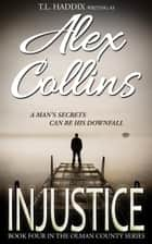 Injustice - Olman County, #4 ebook by T. L. Haddix, Alex Collins