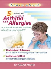 5 Steps to Combat Asthma and Allergies ebook by Anjali Arora
