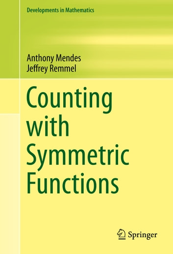 Counting with Symmetric Functions ebook by Jeffrey Remmel,Anthony Mendes