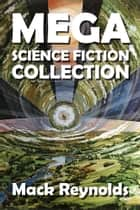 The Mack Reynolds Mega Science Fiction Collection ebook by Mack Reynolds