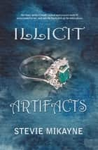 Illicit Artifacts ebook by Stevie Mikayne
