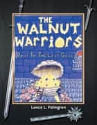 The Walnut Warriors® (Quest For The Lost Gold ) ebook by Lance L. Palmgren