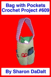 Bag with Pockets Crochet Project #609 ebook by Sharon DaDalt
