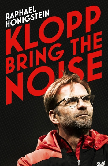 Klopp: Bring the Noise ebook by Raphael Honigstein