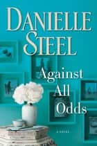 Against All Odds eBook por Danielle Steel