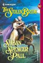 The Stolen Bride (Mills & Boon Historical) ebook by Susan Spencer Paul