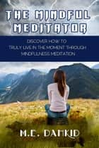 The Mindful Meditator ebook by M.E Dahkid