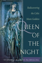 Queen of the Night - Rediscovering the Celtic Moon Goddess ebook by Sharynne MacLeod NicMhacha