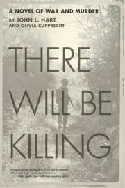 There Will Be Killing - A Novel of War and Murder ebook by John Hart,Olivia Rupprecht