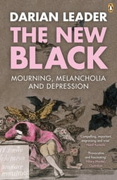 The New Black - Mourning, Melancholia and Depression ebook by Darian Leader