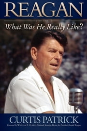 REAGAN - What Was He Really Like? ebook by Curtis Patrick