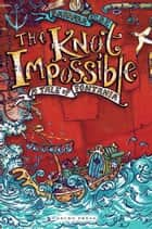 The Knot Impossible - Rufkin's Travels in Four Acts ebook by Sam Broad, Barbara Else