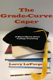 The Grade-Curve Caper ebook by Larry LaForge