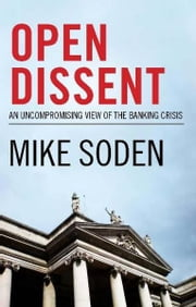 Open Dissent:An Uncompromising View Of The Banking Crisis ebook by Mike Soden
