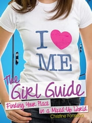 The Girl Guide - Finding Your Place in a Mixed-Up World ebook by Christine Fonseca