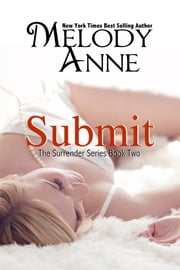 Submit - Surrender Series - Book Two ebook by Melody Anne