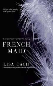 The Erotic Secrets of a French Maid ebook by Lisa Cach