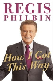 How I Got This Way ebook by Regis Philbin