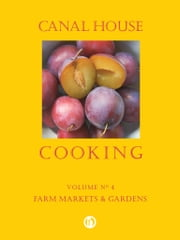 Canal House Cooking, Volume N° 4 - Farm Markets & Gardens ebook by Christopher Hirsheimer,Melissa Hamilton