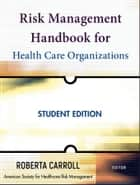 Risk Management Handbook for Health Care Organizations eBook by Roberta Carroll, American Society for Healthcare Risk Management (ASHRM)