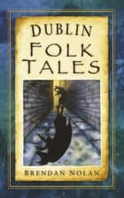 Dublin Folk Tales ebook by Brendan Nolan