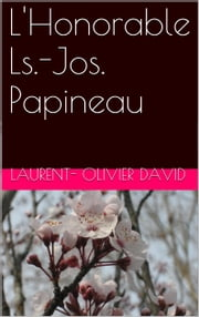 L'Honorable Ls..-Jos.. Papineau ebook by Laurent-Olivier David