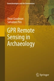 GPR Remote Sensing in Archaeology ebook by Dean Goodman, Salvatore Piro