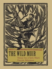 The Wild Muir - Twenty-Two of John Muir's Greatest Adventures ebook by Lee Stetson