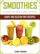 Smoothies for Weight loss, Energy, Strength and Vitality eBook by Chef Didier