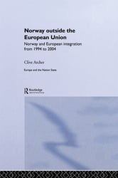 Norway Outside the European Union - Norway and European Integration from 1994 to 2004 ebook by Clive Archer