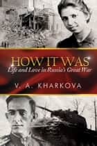 How It Was ebook by V. A. Kharkova