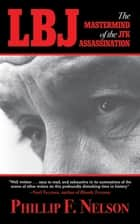 LBJ - The Mastermind of the JFK Assassination ebook by Phillip F. Nelson
