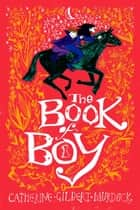 The Book of Boy eBook by Catherine Gilbert Murdock