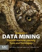 Data Mining - Practical Machine Learning Tools and Techniques ebook by Ian H. Witten, Eibe Frank, Mark A. Hall,...