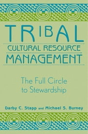 Tribal Cultural Resource Management - The Full Circle to Stewardship ebook by Darby C. Stapp, Michael S. Burney, Robert Whitlam,...