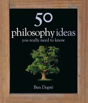 50 Philosophy Ideas You Really Need to Know ebook by Ben Dupre