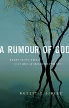A Rumour of God ebook by Robert Sibley