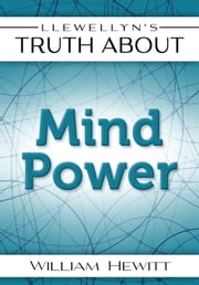Llewellyn's Truth About Mind Power ebook by William W. Hewitt