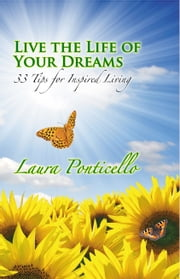 Live the Life of Your Dreams: 33 Tips for Inspired Living ebook by Divine Phoenix