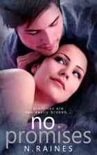 No Promises - A New Adult Contemporary Romance ebook by N. Raines