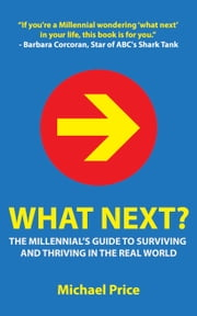 What Next? - The Millennial's Guide to Surviving and Thriving in the Real World ebook by Michael Price