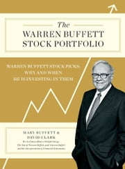 The Warren Buffett Stock Portfolio - Warren Buffett Stock Picks: Why and When He Is Investing in Them ebook by Mary Buffett,David Clark