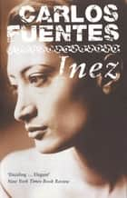 Inez ebook by Carlos Fuentes, Margaret Sayers Peden