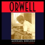 Orwell - The Authorized Biography audiobook by Michael Shelden