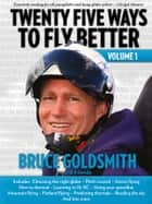 Twenty Five Ways to Fly Better Volume 1 ebook by Bruce Goldsmith,Ed Ewing,Marcus King